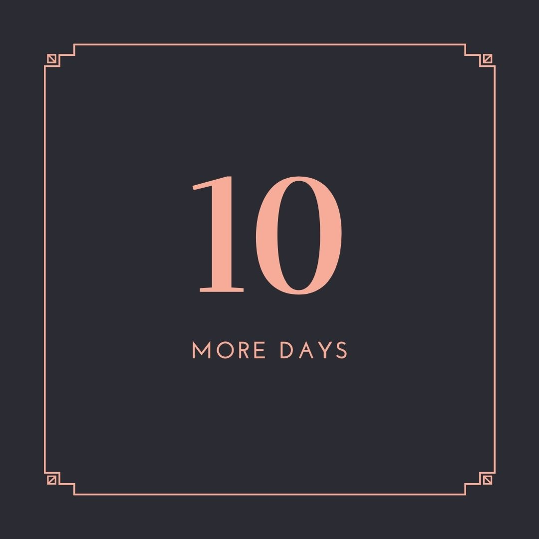 10 more days …